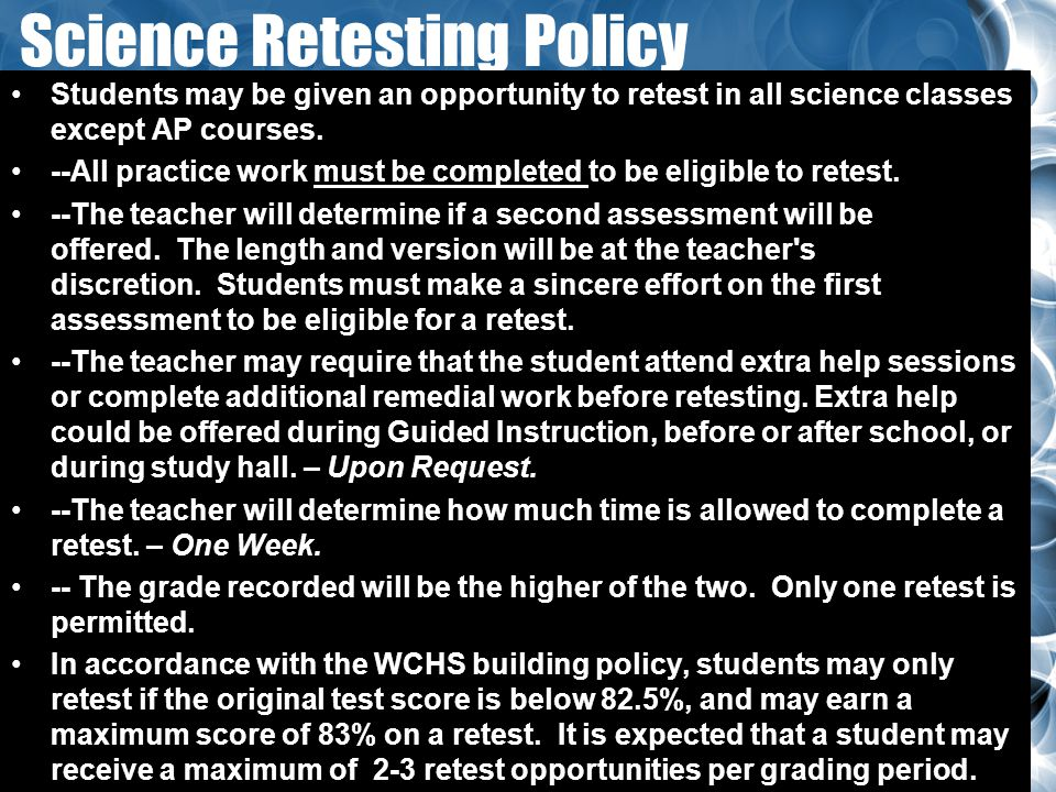 Science Retesting Policy Students may be given an opportunity to retest in all science classes except AP courses. --All practice work must be complete