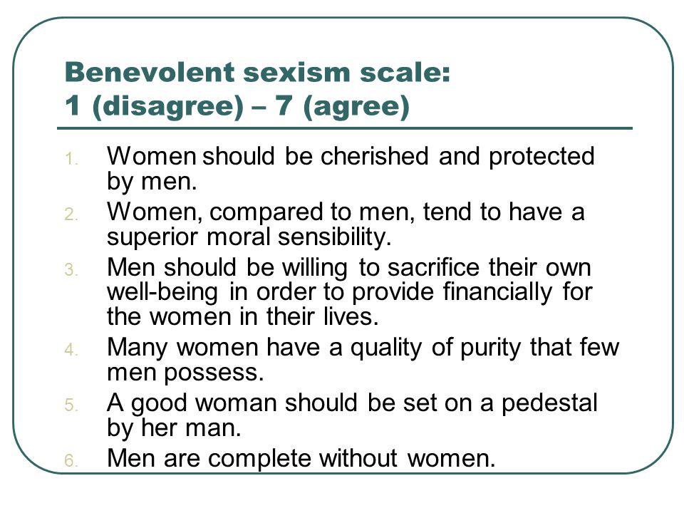 Benevolent sexism scale: 1 (disagree) – 7 (agree) 1.