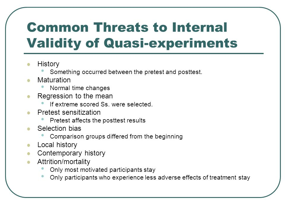 Common Threats to Internal Validity of Quasi-experiments History Something occurred between the pretest and posttest.