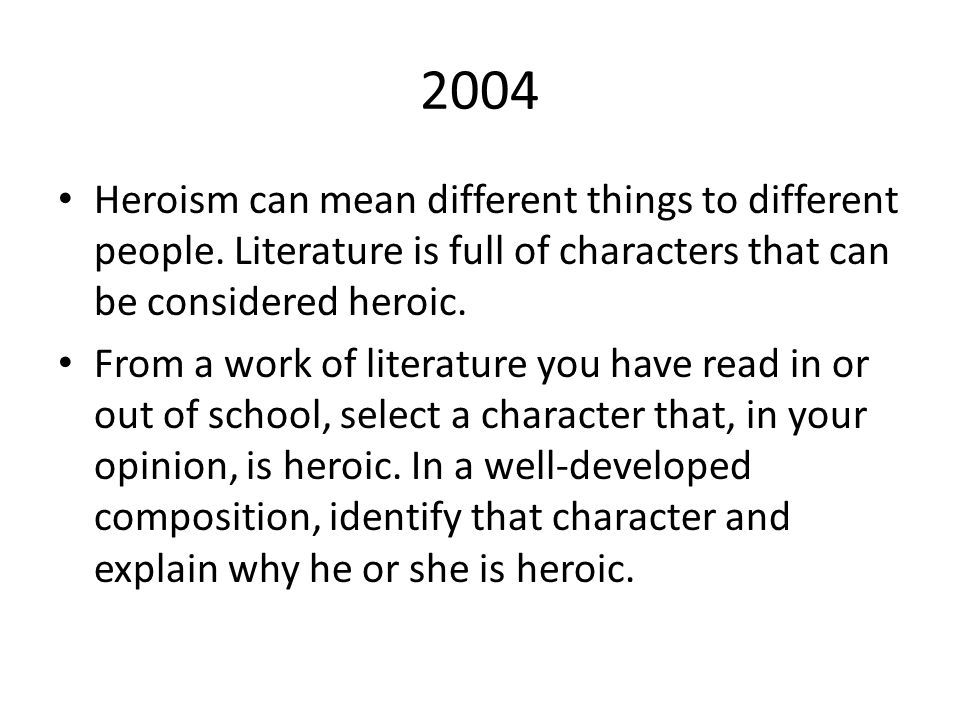 2004 Heroism can mean different things to different people. Literature is full of characters that can be considered heroic. From a work of literature