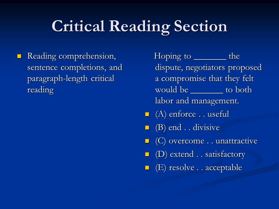Critical Reading Section Reading comprehension, sentence completions, and paragraph-length critical reading Reading comprehension, sentence completion
