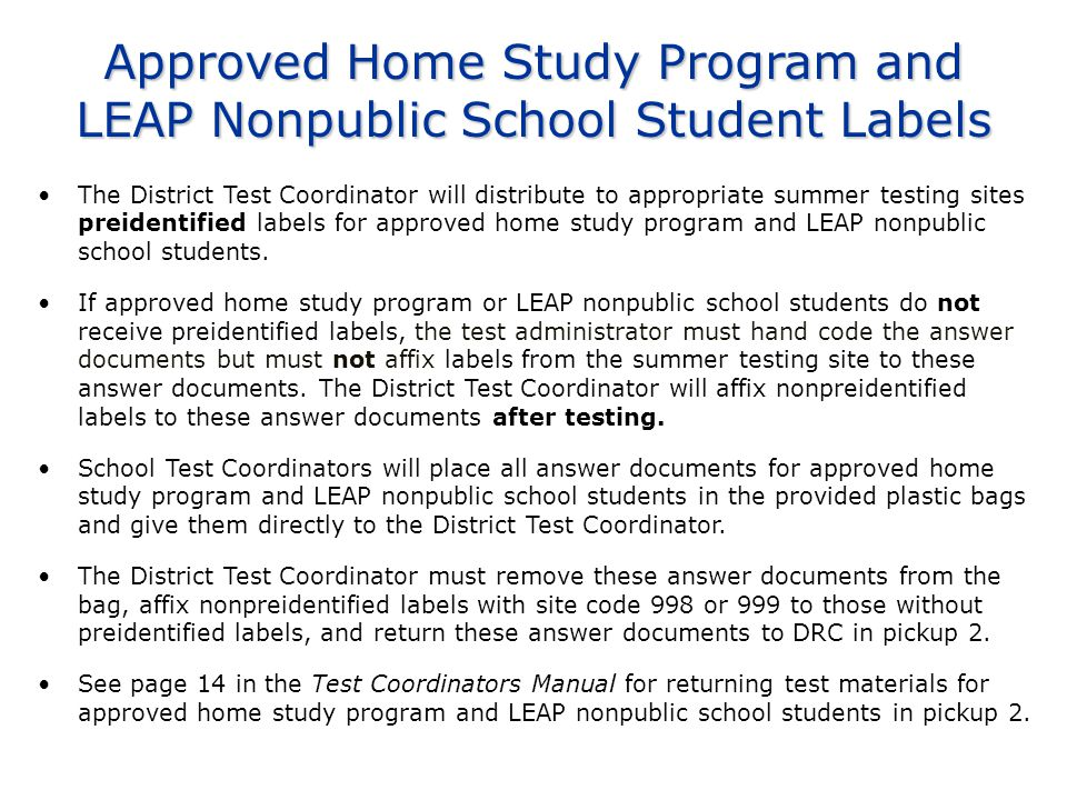 Approved Home Study Program and LEAP Nonpublic School Student Labels The District Test Coordinator will distribute to appropriate summer testing sites preidentified labels for approved home study program and LEAP nonpublic school students.