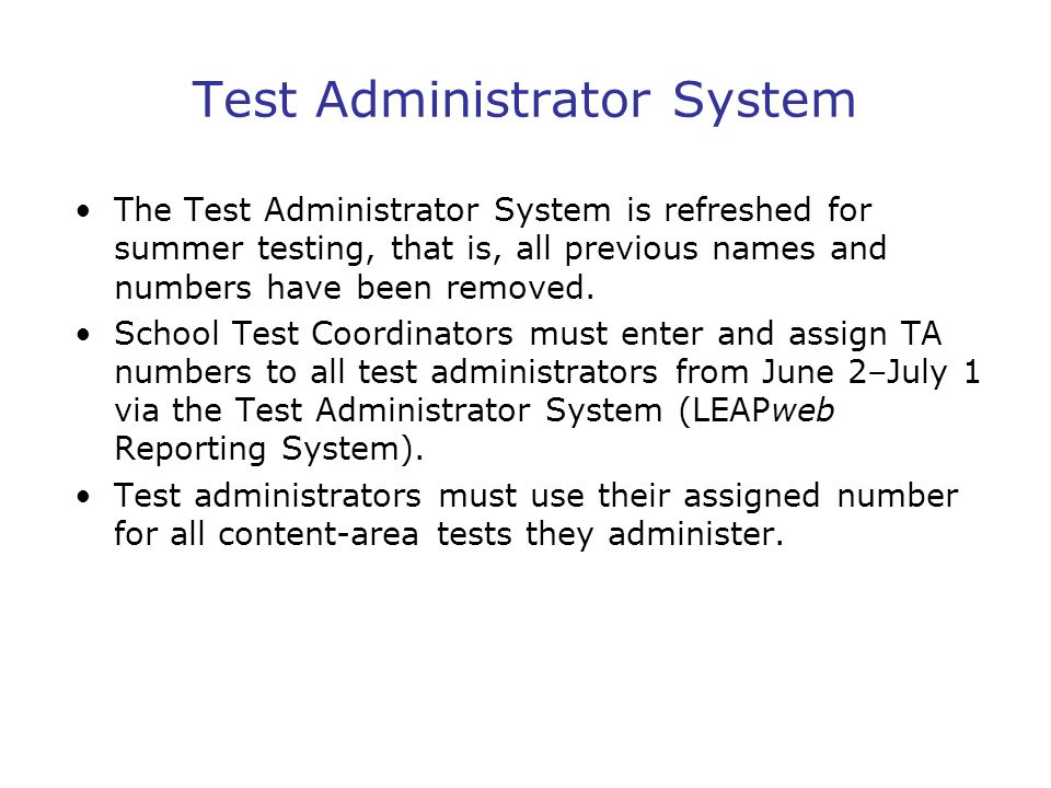 Test Administrator System The Test Administrator System is refreshed for summer testing, that is, all previous names and numbers have been removed.
