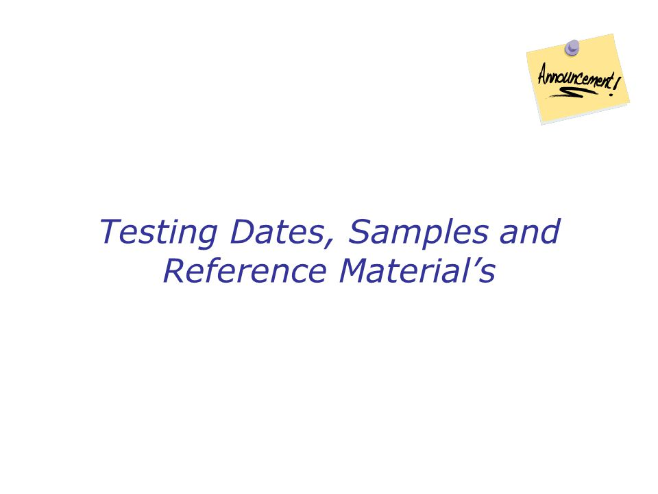 Testing Dates, Samples and Reference Material's