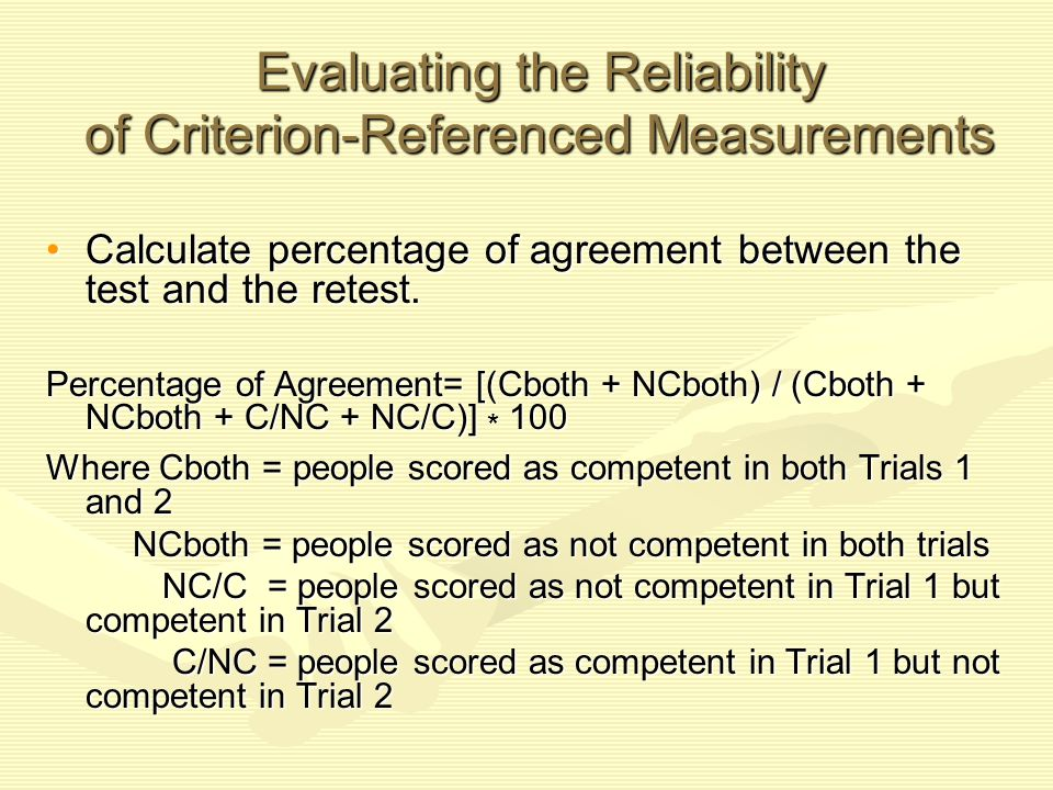 Evaluating the Reliability of Criterion-Referenced Measurements Calculate percentage of agreement between the test and the retest.Calculate percentage