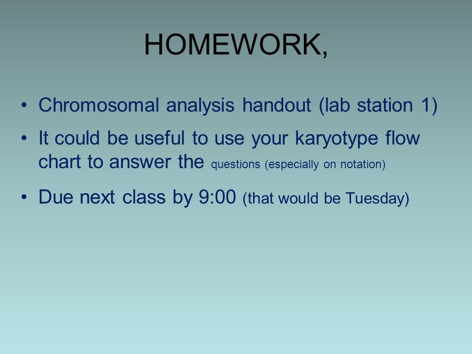 HOMEWORK, Chromosomal analysis handout (lab station 1) It could be useful to use your karyotype flow chart to answer the questions (especially on nota