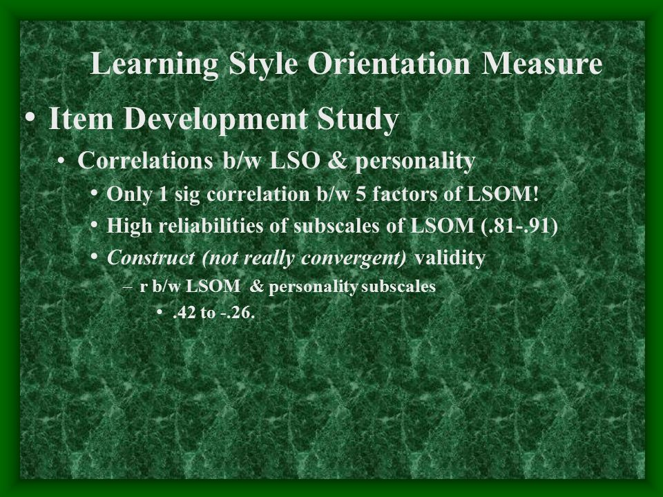 Item Development Study Correlations b/w LSO & personality Only 1 sig correlation b/w 5 factors of LSOM! High reliabilities of subscales of LSOM (.81-.