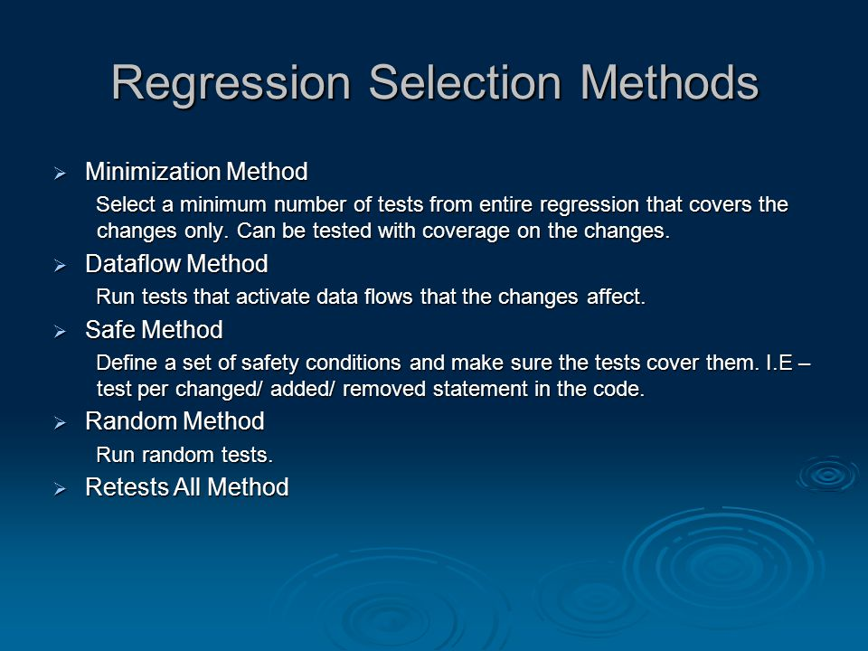 Regression Selection Methods  Minimization Method Select a minimum number of tests from entire regression that covers the changes only.