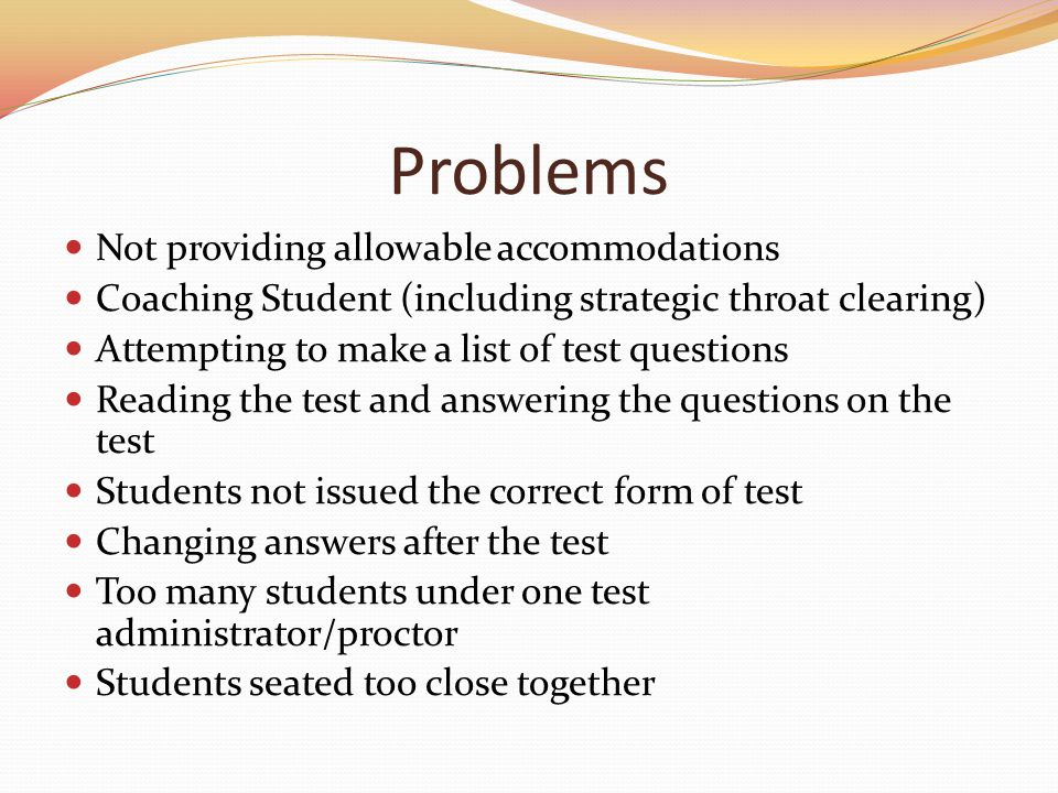 Problems Not providing allowable accommodations Coaching Student (including strategic throat clearing) Attempting to make a list of test questions Rea