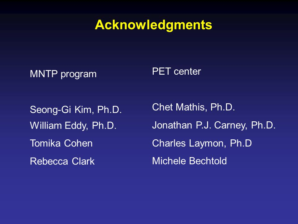 Acknowledgments PET center Chet Mathis, Ph.D. Jonathan P.J.