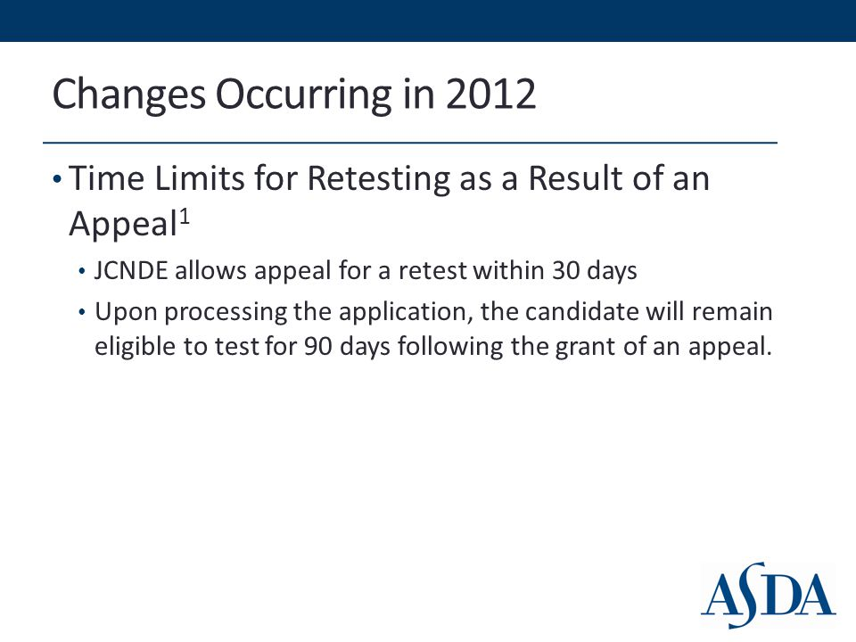 Changes Occurring in 2012 Time Limits for Retesting as a Result of an Appeal 1 JCNDE allows appeal for a retest within 30 days Upon processing the application, the candidate will remain eligible to test for 90 days following the grant of an appeal.