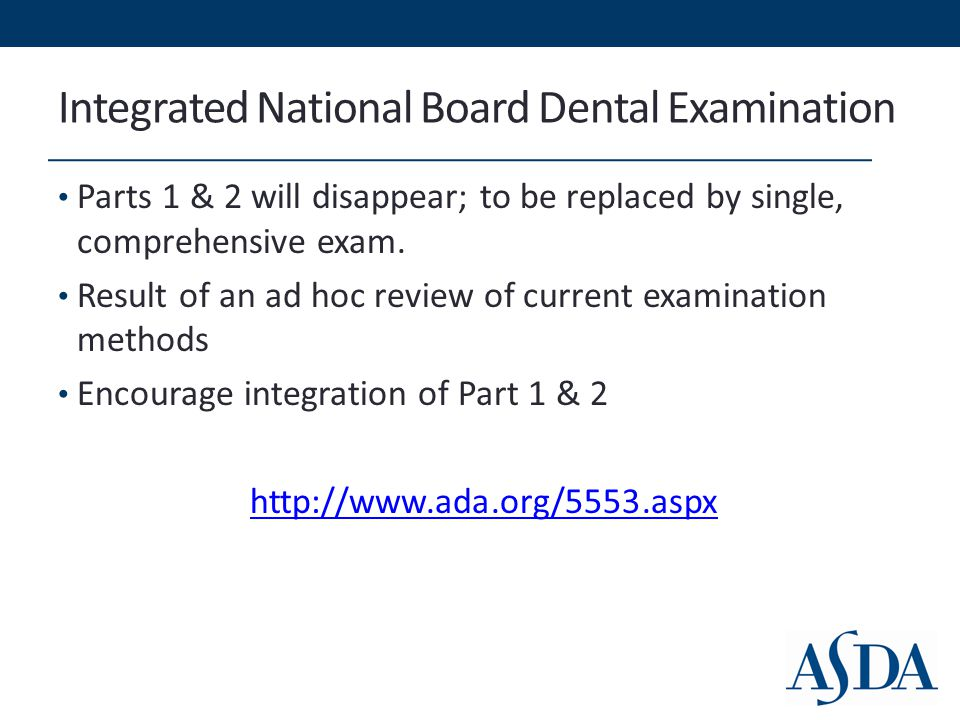 Integrated National Board Dental Examination Parts 1 & 2 will disappear; to be replaced by single, comprehensive exam.
