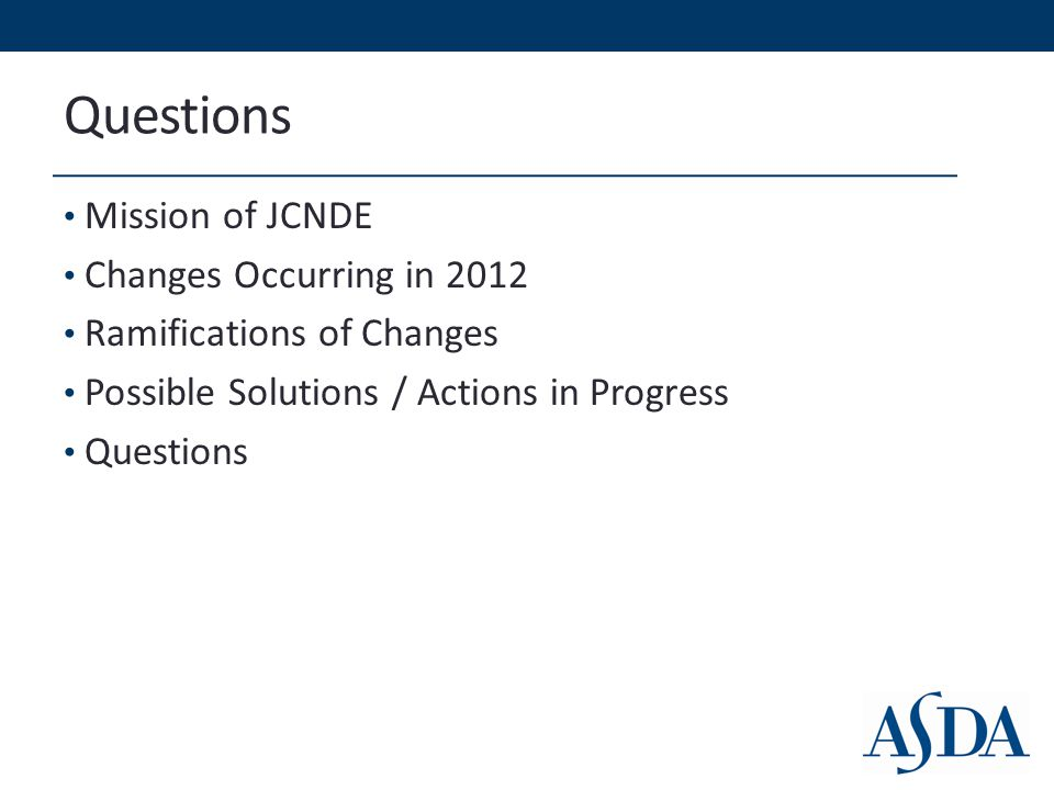 Questions Mission of JCNDE Changes Occurring in 2012 Ramifications of Changes Possible Solutions / Actions in Progress Questions