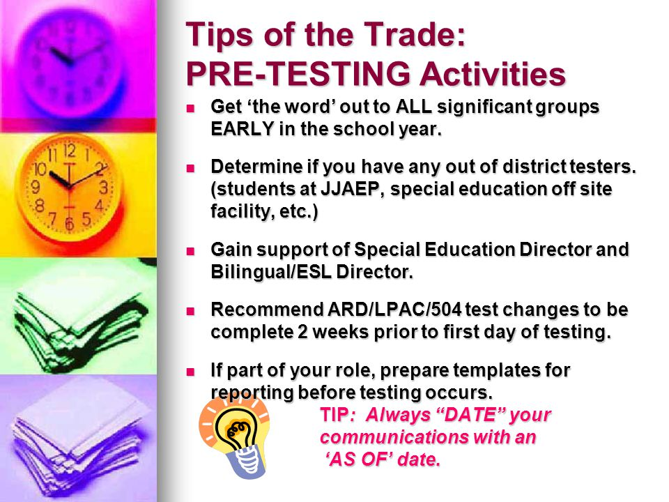 Tips of the Trade: PRE-TESTING Activities Get 'the word' out to ALL significant groups EARLY in the school year. Get 'the word' out to ALL significant