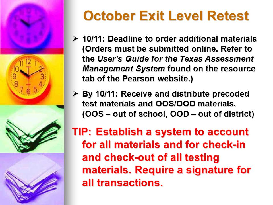  10/11: Deadline to order additional materials (Orders must be submitted online. Refer to the User's Guide for the Texas Assessment Management System
