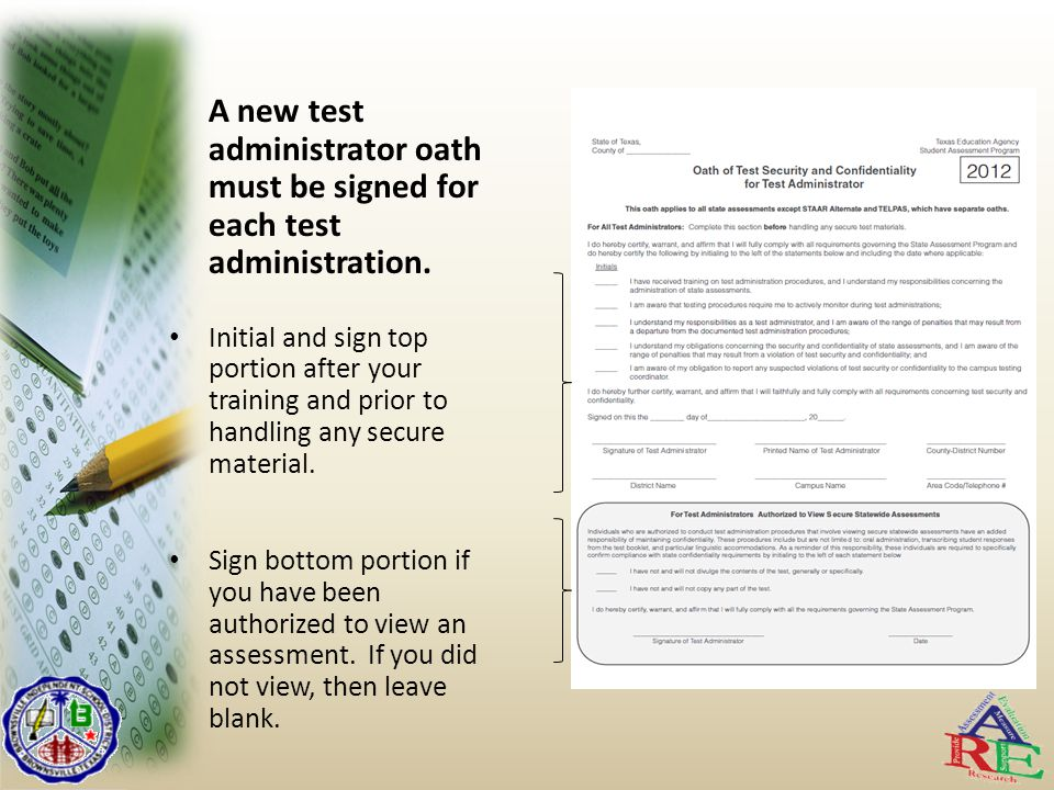 A new test administrator oath must be signed for each test administration.