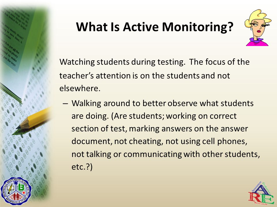 What Is Active Monitoring. Watching students during testing.