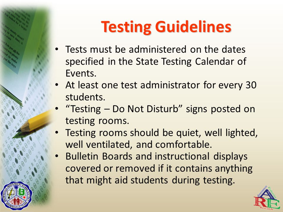 Testing Guidelines Tests must be administered on the dates specified in the State Testing Calendar of Events.