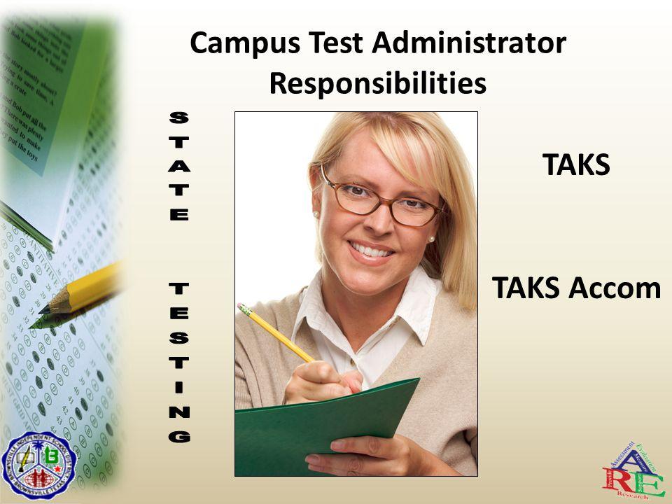 Campus Test Administrator Responsibilities TAKS TAKS Accom