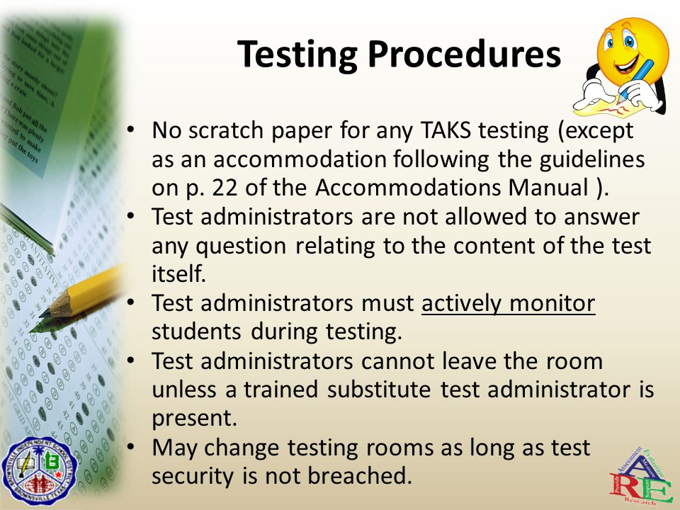 Testing Procedures No scratch paper for any TAKS testing (except as an accommodation following the guidelines on p.