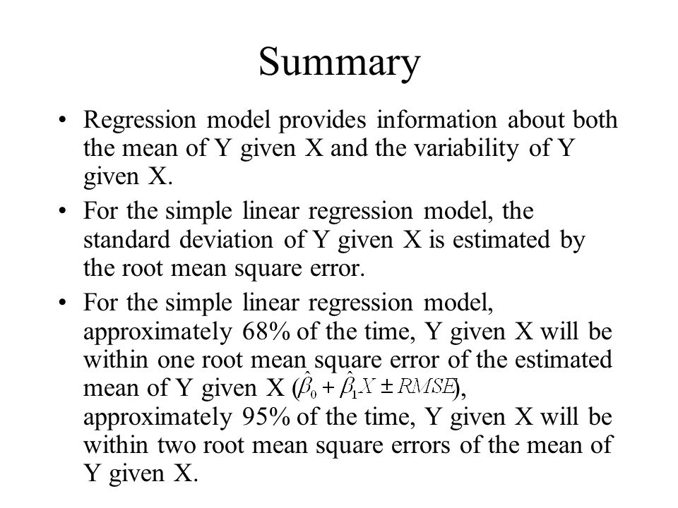 Summary Regression model provides information about both the mean of Y given X and the variability of Y given X.