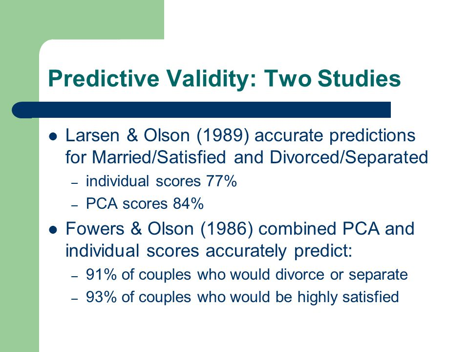 Predictive Validity: Two Studies Larsen & Olson (1989) accurate predictions for Married/Satisfied and Divorced/Separated – individual scores 77% – PCA