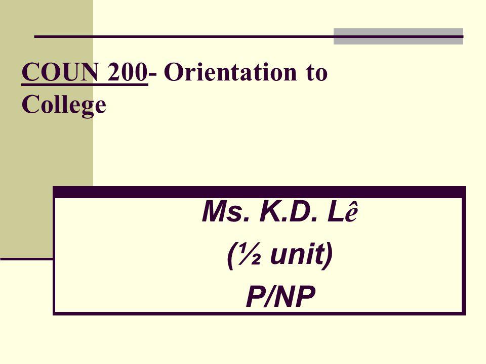 COUN 200- Orientation to College Ms. K.D. Lê (½ unit) P/NP