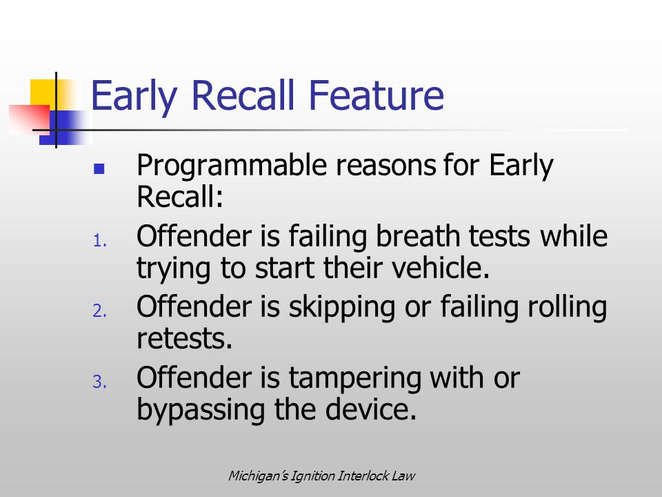 Michigan's Ignition Interlock Law Early Recall Feature Programmable reasons for Early Recall: 1.