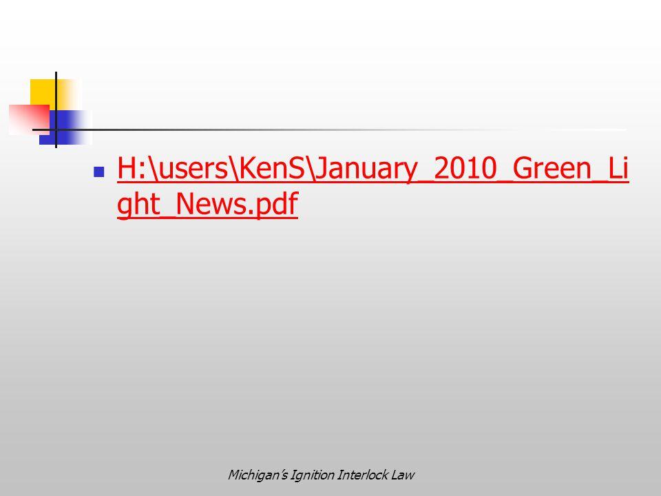 Michigan's Ignition Interlock Law H:\users\KenS\January_2010_Green_Li ght_News.pdf H:\users\KenS\January_2010_Green_Li ght_News.pdf