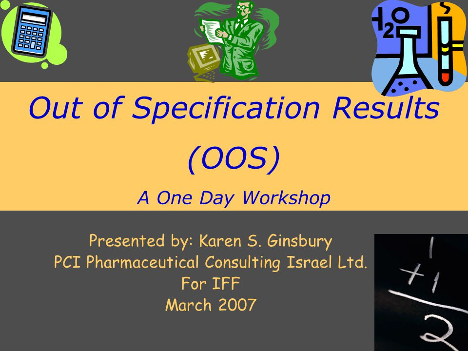 PCI Pharmaceutical Consulting Israel Ltd 2/82 Purpose of Workshop Understand Current Industry Practice as it relates to all aspects of handling: –Out of Specification –Unusual –Out of Trend Results When is retesting legitimate When does testing have to stop When do the authorities need to be notified