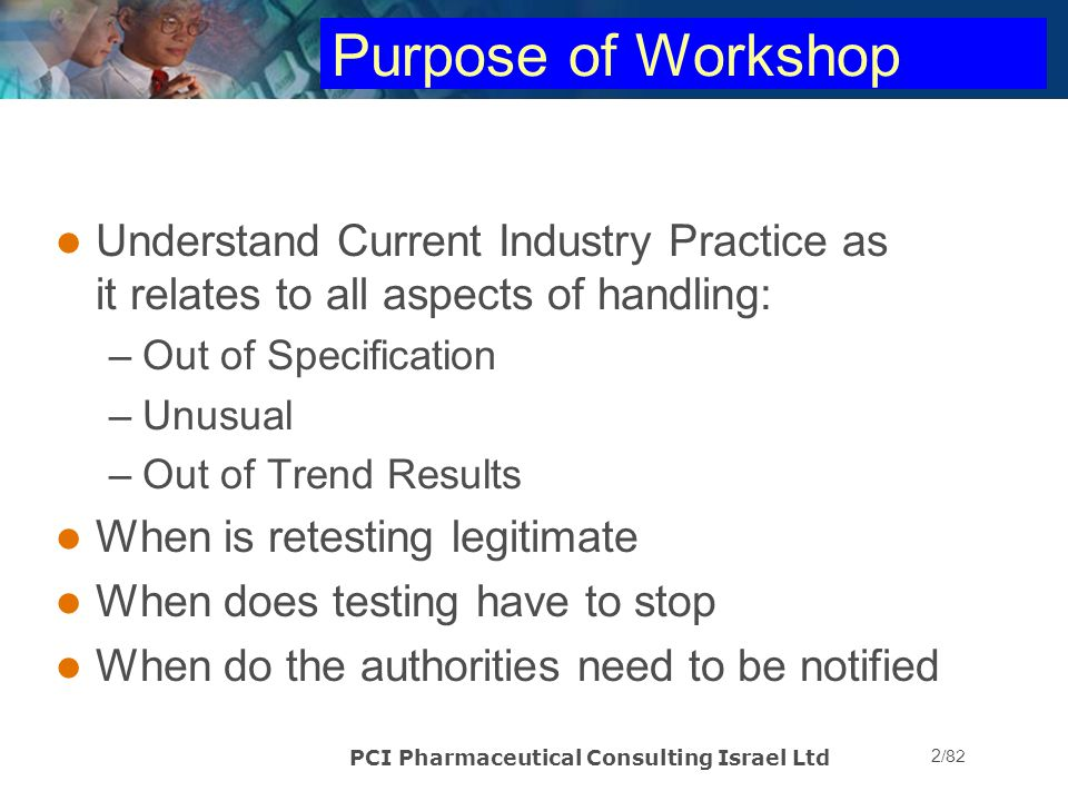 PCI Pharmaceutical Consulting Israel Ltd 3/82 Workshop Structure 09:00 – 10:30 10:30 – 11:00 11:00 – 12:30 12:30 – 13:30 13:30 – 15:00 15:00 – 15:15 15:15 – 16:30 Background and Overview: Barr and Able Coffee Break The Making of the FDA Guide Case study: what NOT to do Laboratory investigation and checklist Lunch Break FDA Guide Continued: Extended investigation, retesting protocol Qualitative and quantitative tests Case study Tea Break Case Study and workshop wrap-up Reporting results; reporting to regulators