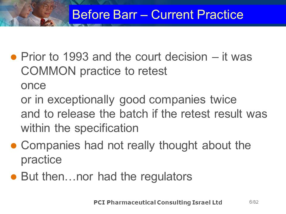 PCI Pharmaceutical Consulting Israel Ltd 57/82 Hypothesis Testing, Case Study #2 LAL test on radioactive product (short half-life) is positive Product history – no previous failure Other products tested in same series passed Initial laboratory investigation: no evidence of lab error Dilution used: 1:70 specification allows up to 1:140 dilution