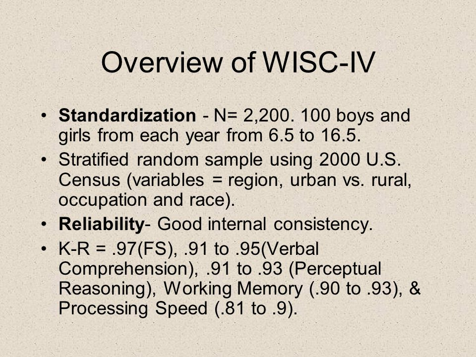 Overview of WISC-IV Standardization - N= 2,200. 100 boys and girls from each year from 6.5 to 16.5.