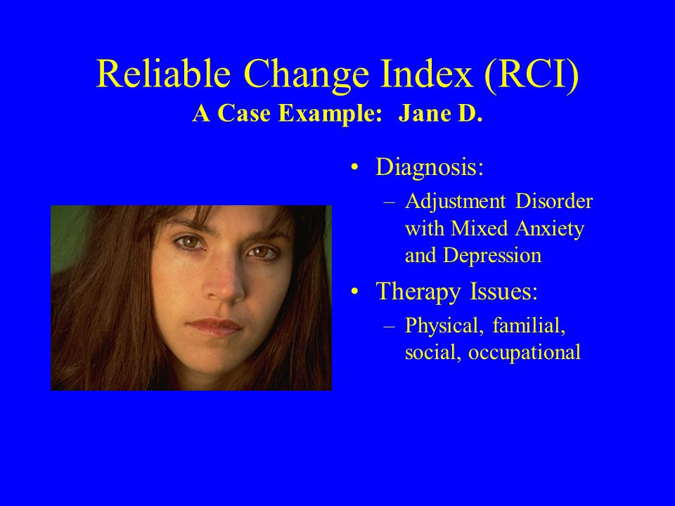 Diagnosis: –Adjustment Disorder with Mixed Anxiety and Depression Therapy Issues: –Physical, familial, social, occupational
