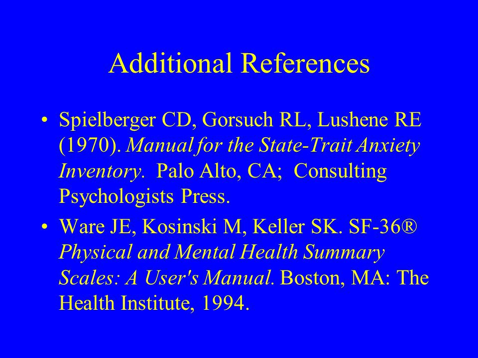 Additional References Spielberger CD, Gorsuch RL, Lushene RE (1970).