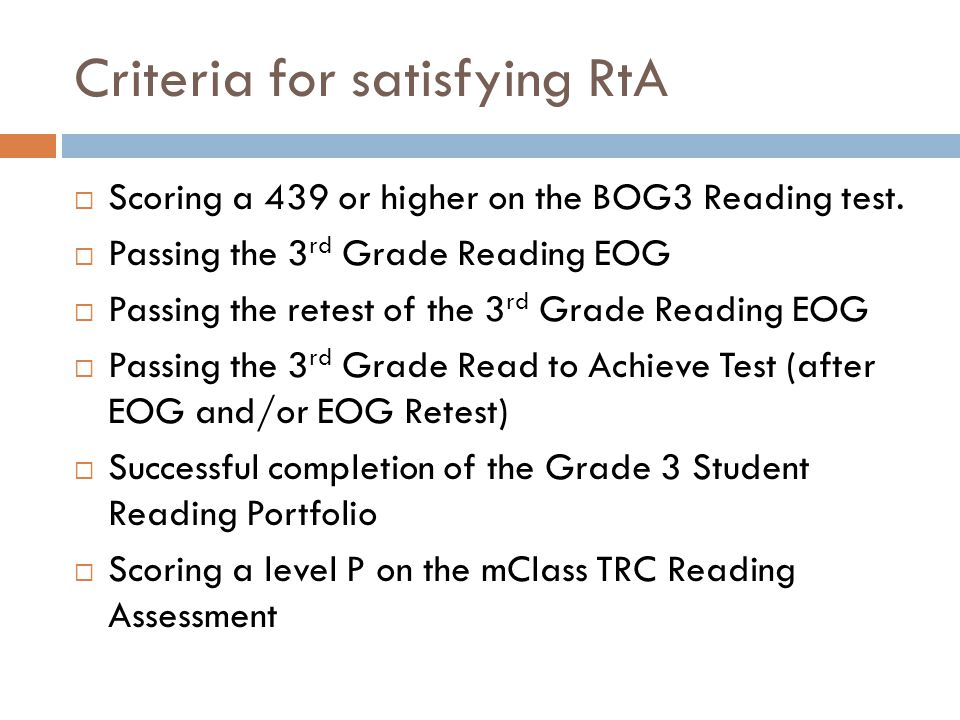 Criteria for satisfying RtA  Scoring a 439 or higher on the BOG3 Reading test.
