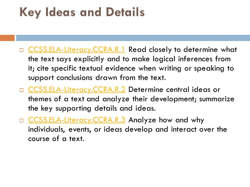 Key Ideas and Details  CCSS.ELA-Literacy.CCRA.R.1 Read closely to determine what the text says explicitly and to make logical inferences from it; cite specific textual evidence when writing or speaking to support conclusions drawn from the text.