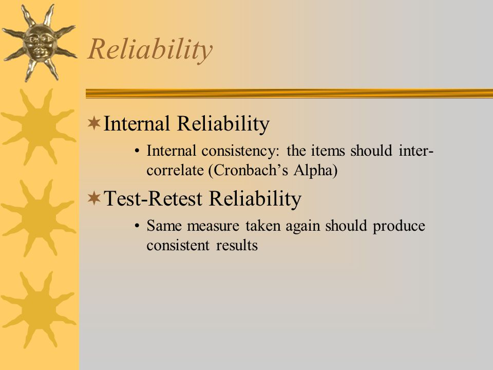 Validity  Rationale The items must be consistent with theory and the concept under consideration  Criterion Validity The items should vary in the same way to other variables that are theoretically related to the concept Canonical correlation
