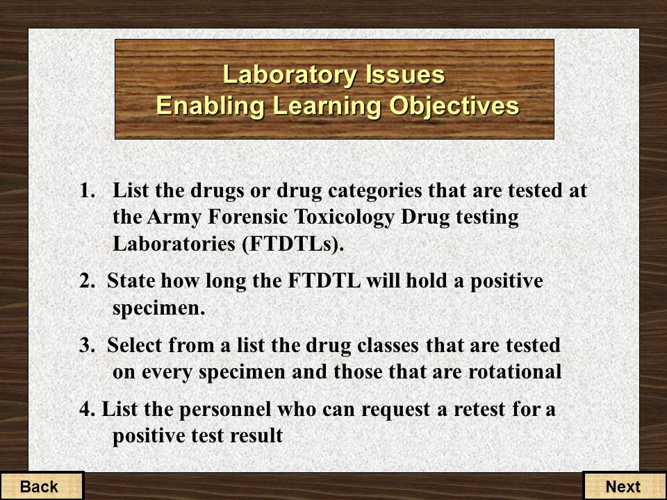 1.List the drugs or drug categories that are tested at the Army Forensic Toxicology Drug testing Laboratories (FTDTLs). 2. State how long the FTDTL wi