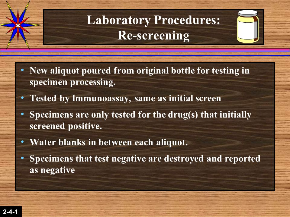 2-1-2 2-4-1 Laboratory Procedures: Re-screening  New aliquot poured from original bottle for testing in specimen processing.  Tested by Immunoassay,