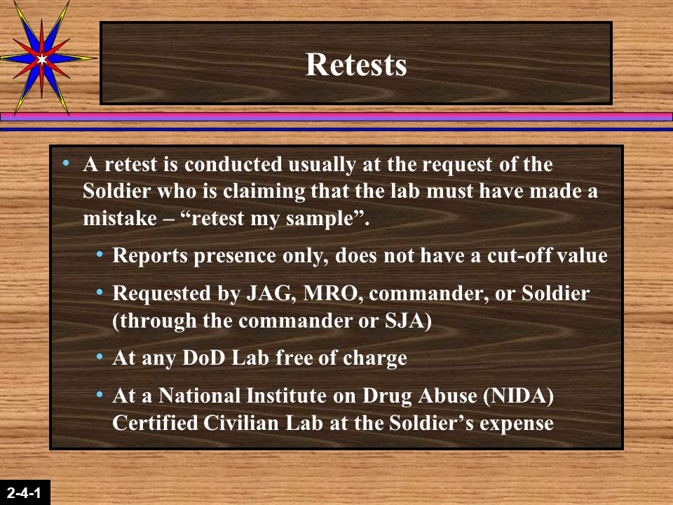"""2-1-2 2-4-1 Retests  A retest is conducted usually at the request of the Soldier who is claiming that the lab must have made a mistake – """"retest my s"""