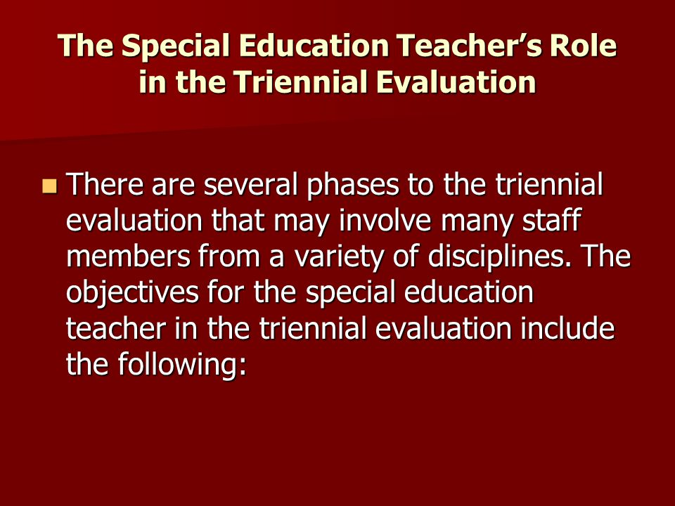 The Special Education Teacher's Role in the Triennial Evaluation 1.