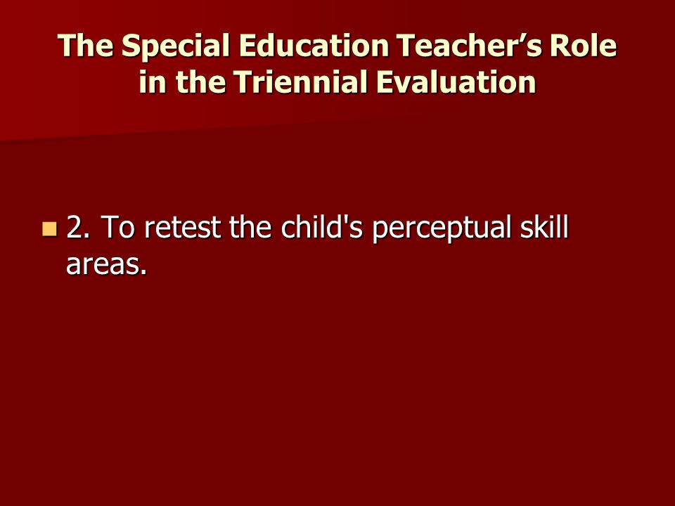 The Special Education Teacher's Role in the Triennial Evaluation 3.