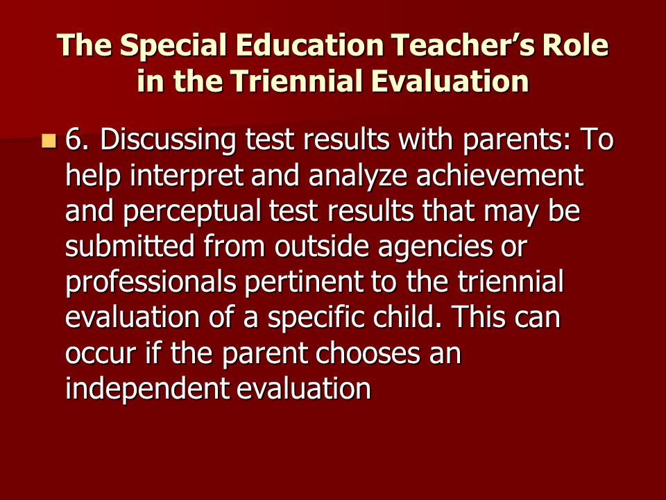 The Special Education Teacher's Role in the Triennial Evaluation 6.