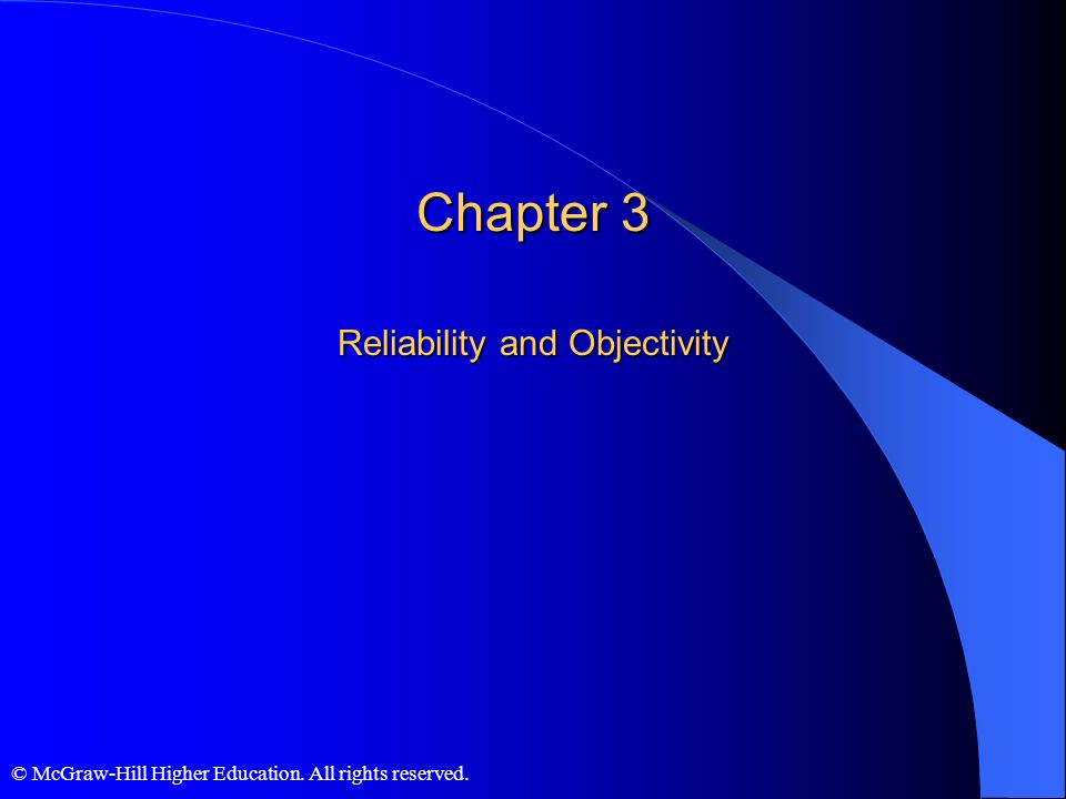 © McGraw-Hill Higher Education. All rights reserved. Chapter 3 Reliability and Objectivity