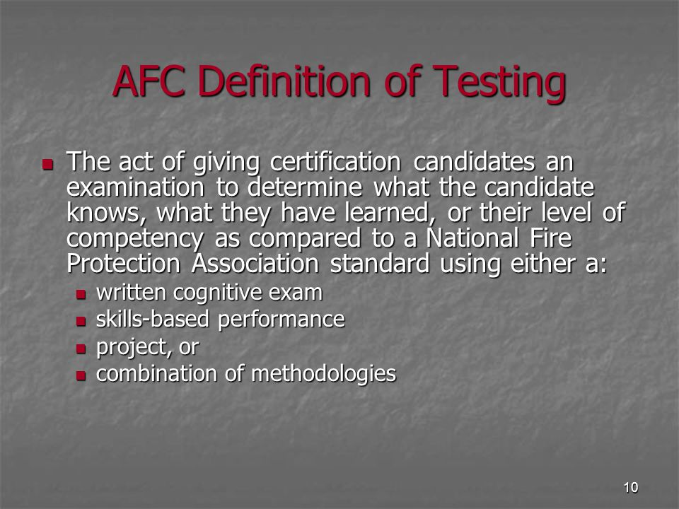 10 AFC Definition of Testing The act of giving certification candidates an examination to determine what the candidate knows, what they have learned,