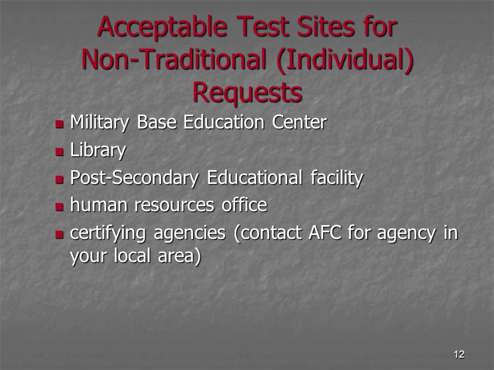 12 Acceptable Test Sites for Non-Traditional (Individual) Requests Military Base Education Center Military Base Education Center Library Library Post-