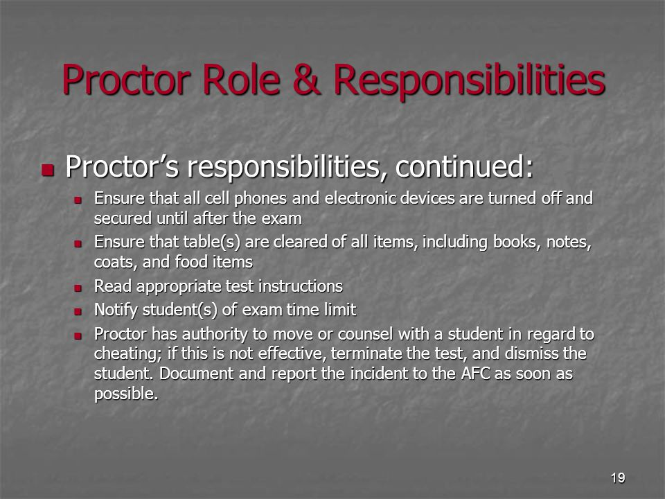 19 Proctor Role & Responsibilities Proctor's responsibilities, continued: Proctor's responsibilities, continued: Ensure that all cell phones and elect