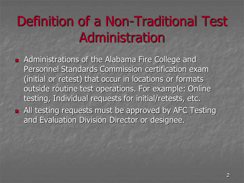 2 Definition of a Non-Traditional Test Administration Administrations of the Alabama Fire College and Personnel Standards Commission certification exa