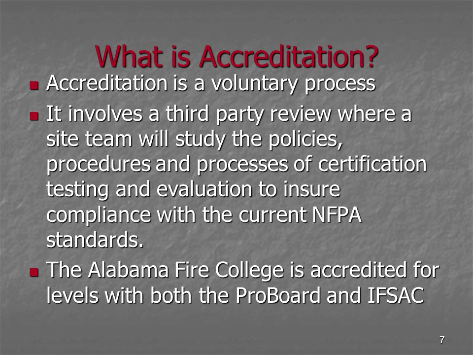 7 What is Accreditation? Accreditation is a voluntary process Accreditation is a voluntary process It involves a third party review where a site team